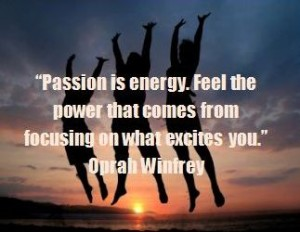 passion-is-energy-feel-the-power-that-comes-form-focusing-on-what-excites-you